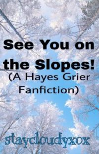 See You on the Slopes! (A Hayes Grier Fanfiction) cover