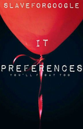 IT Preferences (2017) by bunniiwrites