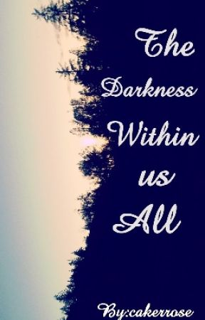 The Darkness Within us All by cakerrose