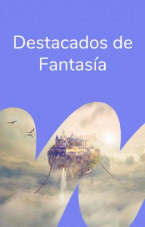 Destacados de Fantasía by WattpadFantasiaES
