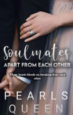 Soulmates ~ Apart from each other by Pearls_Queen