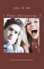You & Me [ Froy Gutierrez ] by froyosmurphy