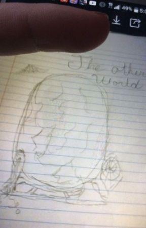 The Other World - Skylar's story by Darkheart108