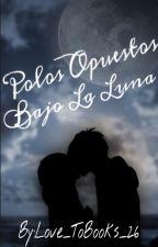 Polos Opuestos Bajo La Luna by Love_ToBooks_26