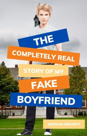 The Completely Real Story of My Fake Boyfriend by morganmckay