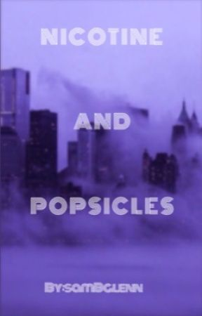 NICOTINE AND POPSICLES by mxxnchld
