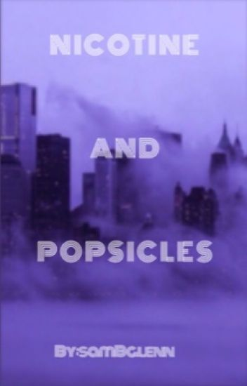 NICOTINE AND POPSICLES
