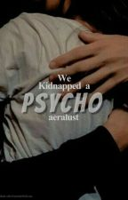 We Kidnapped A Psycho. (discontinued) by aeralust