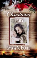 Her Christmas Legacy *COMPLETED* by sylviaNgould