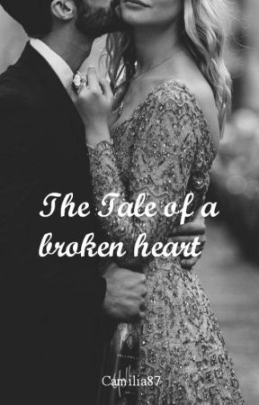 The Tale of a Borken Heart by Camilia87