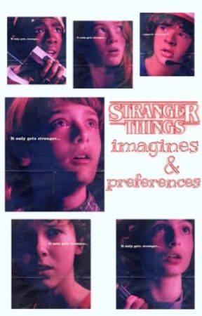 stranger things - imagines and preferences by Existentialism6