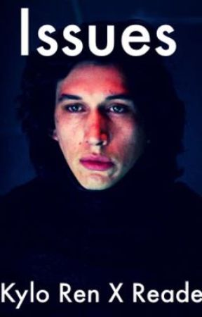 Issues |Kylo Ren X Reader| by ArmittyisWitty