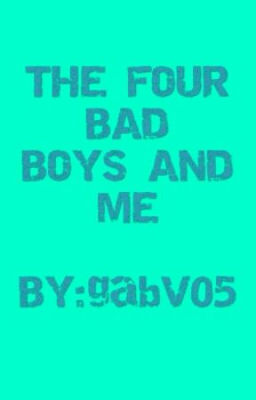 THE  FOUR BAD BOYS AND ME by gabV05