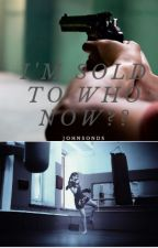 I'm Sold to Who Now!(Finished)(In Editing) by JohnsonDS