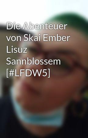 Die Abenteuer von Skai Ember Lisuz Sannblossem [#LFDW5] by _Instaart_