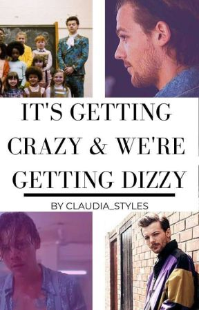 It's getting crazy & We're getting dizzy (1&2)  || Larry Stylinson ✔️ by OnlyLarryLove69