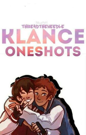 Klance ONE SHOTS!! by ThreadTheNeedle