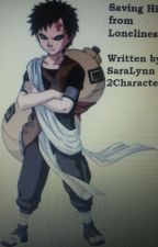 Saving Him From Loneliness (Gaara Love Story) by AlphaWolf0127