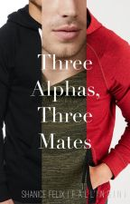 Three Alphas, Three Mates by FallingIn