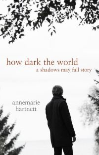 How Dark The World: A Shadows May Fall Story cover