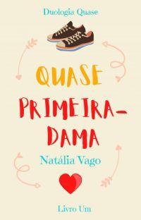Duologia Quase - Livro Um - Quase Primeira-dama cover