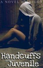 Handcuffs Are So Juvenile by DarkestNight