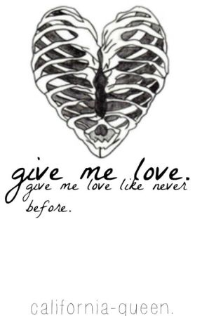 Give me love  Book One. by california-queen