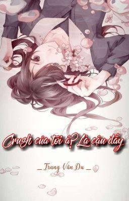 Đọc truyện Crush của tôi á? Là cậu đấy!