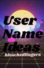 ♡ Username Ideas ♡ by bleachedfingers