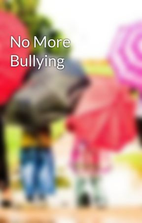 No More Bullying by tenzy-jayelzy
