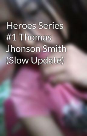 Heroes Series #1 Thomas Jhonson Smith (Slow Update) by dakilang_Nerd97