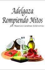 ADELGAZA ROMPIENDO MITOS (GRASAS Y CARBOHIDRATOS) by rompiendomitos