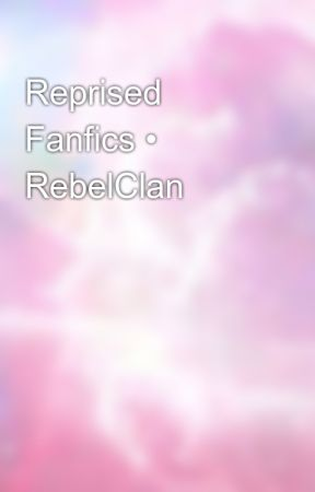 Reprised Fanfics • RebelClan by noodlejewstalker
