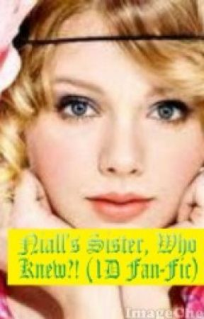 Niall's Sister, Who Knew?! (1D Fan-Fic) by Ashy999