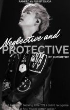 Neglective and Protective (A BTS Yoongi Fanfic) by RubyOfFire