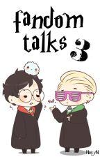 fandom talks 3 by NarcyN