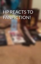 HP REACTS TO FANFICTION! by DPDiamondPandaDP