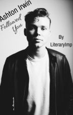Ashton Irwin Followed You by LiteraryImp