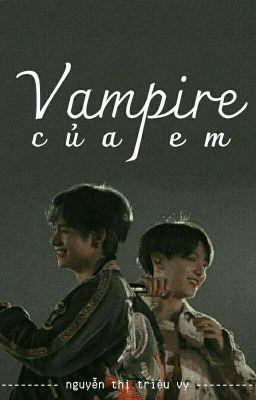 Đọc truyện Vampire của em • vkook
