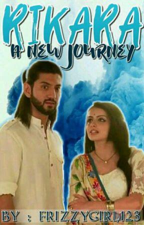 Rikara - a new journey.. by frizzygirl123