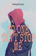 No One Can't Stop Me by babyhuun