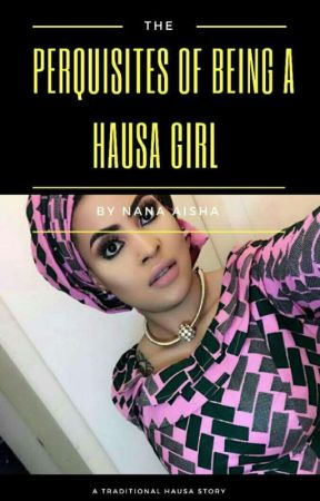 Perquisites of Being a Hausa Girl(On Hold) by aishaa_nana