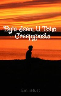 Byla Jsem U Toho - Creepypasta cover