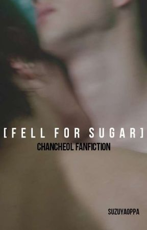 Fell For Sugar [ChanCheol Fanfiction] by barnesbabee