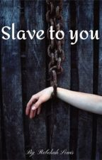 Slave to you by user32213149