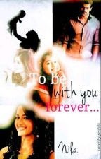 To Be With You Forever ✓ by nila_c423