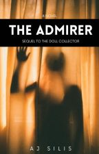 The Admirer: The Doll Collector Sequel by AllessandraSilis