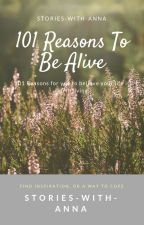 101 Reasons To Be Alive by stories-with-anna