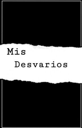 mis desvarios by cold_bae24