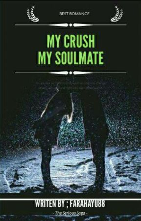 My Crush My Soulmate [Slow Update] by FarahAyu88